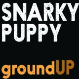 Ground Up Lyrics Snarky Puppy