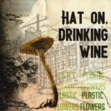 Plastic Flowers Lyrics Hat On Drinking Wine