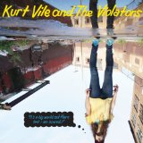 It's A Big World Out There [And I Am Scared] Lyrics Kurt Vile