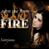 Save Me from Fire Lyrics Sanziana