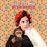 We Are Miracles Lyrics Sarah Silverman