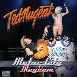Motor City Mayhem: 6,000th Concert Lyrics Ted Nugent