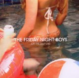 Off the Deep End Lyrics The Friday Night Boys