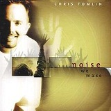 The Noise We Make Lyrics Chris Tomlin