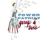 Power Patriot Lyrics Garage A Trois