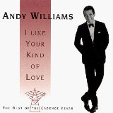 I Like Your Kind Of Love: The Best Of The Cadence Years Lyrics Andy Williams