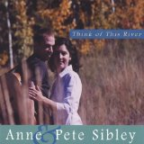 Think of This River Lyrics Anne & Pete Sibley