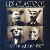 Of Fungi And Foe Lyrics Les Claypool