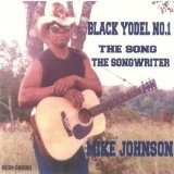 Black Yodel No.1 The Song The Songwriter Lyrics Mike Johnson
