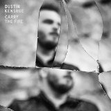 Carry The Fire Lyrics Dustin Kensrue