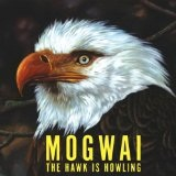 The Hawk Is Howling Lyrics Mogwai