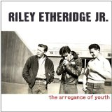 The Arrogance of Youth Lyrics Riley Etheridge, Jr.