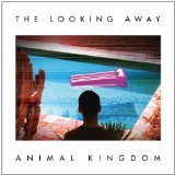 The Looking Away Lyrics Animal Kingdom