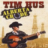 Alberta Crude Lyrics Tim Hus