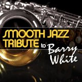 Smooth Jazz Tribute to Barry White Lyrics Smooth Jazz All Stars