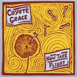 Now Take Flight Lyrics Coyote Grace