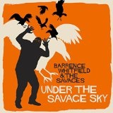 UNDER THE SAVAGE SKY Lyrics BARRENCE WHITFIELD & THE SAVAGES