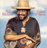Naked & Warm Lyrics Bill Withers