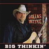 Big Thinkin' Lyrics Dallas Wayne