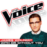 With Or Without You (The Voice Performance) [Single] Lyrics James Wolpert