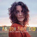 Where Country Grows Lyrics Ashton Shepherd