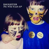 The Wild Youth (EP) Lyrics Daughter
