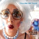 Ugly, Broke & Sober Lyrics Telling On Trixie