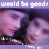 The Camera Loves Me Lyrics Would-Be-Goods