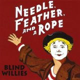 Needle, Feather, And A Rope Lyrics Blind Willies