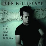 Life Death Love And Freedom Lyrics John Mellencamp