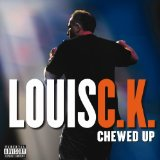 Chewed Up Lyrics Louis CK