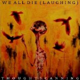 Thoughtscanning Lyrics We All Die (Laughing)