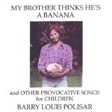 My Brother Thinks He's a Banana and Other Provocative Songs Lyrics Barry Louis Polisar