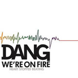 Heart Stopped Beating Lyrics Dang We're On Fire