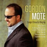 Songs I Grew Up Singing Lyrics Gordon Mote