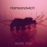 White Fox Lyrics Ham Sandwich