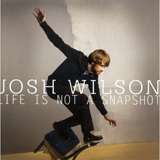 Life Is Not A Snapshot (EP) Lyrics Josh Wilson