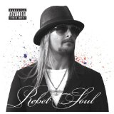 Rebel Soul Lyrics Kid Rock