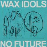 No Future Lyrics Wax Idols