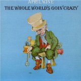 The Whole World's Goin' Crazy Lyrics April Wine