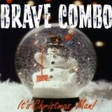 It's Christmas Man Lyrics Brave Combo