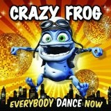 Everybody Dance Now Lyrics Crazy Frog