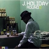 Round 2 Lyrics J. Holiday