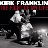 Fight of My Life Lyrics Kirk Franklin