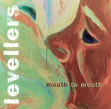 Mouth To Mouth Lyrics The Levellers