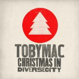 Christmas In Diverse City Lyrics TobyMac