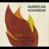 Burn. Flicker. Die. Lyrics American Aquarium