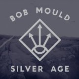 Silver Age Lyrics Bob Mould