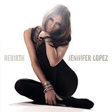 Rebirth Lyrics Jennifer Lopez