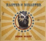 Master Of Disaster Lyrics John Hiatt